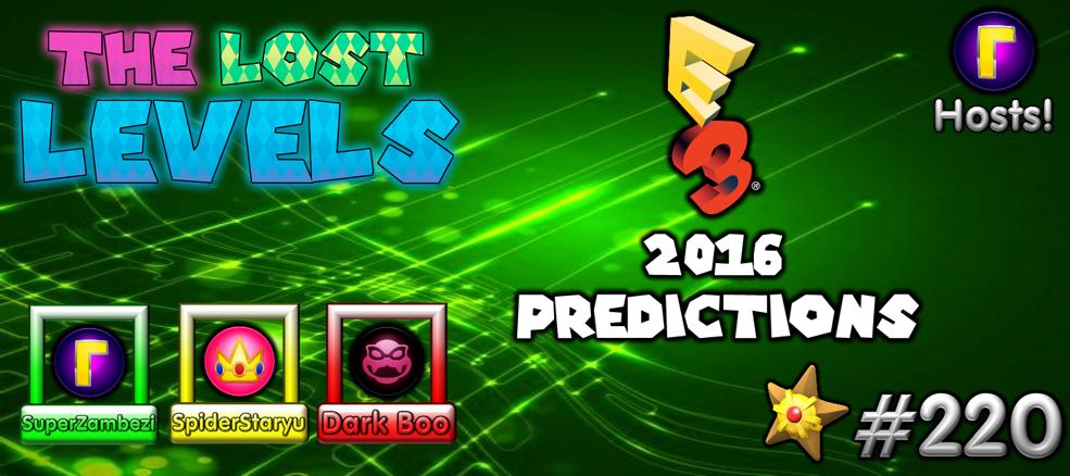 The Lost Levels: Episode 220 – E3 2016 Predictions