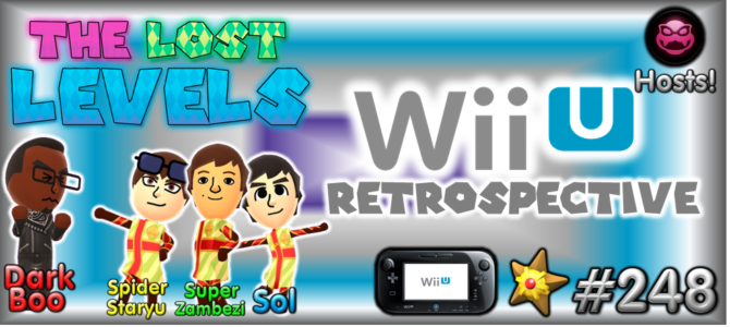 The Lost Levels: Episode 248 – Wii U Retrospective